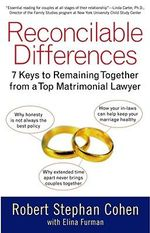 Reconcilable Differences : 7 Keys to Remaining Together from a Top Matrimonial Lawyer - Robert Stephan Cohen