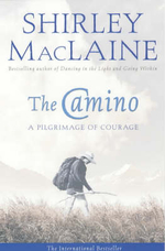 The Camino : A Pilgrimage of Courage - Shirley MacLaine