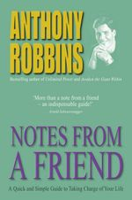 Notes from a Friend : A Quick and Simple Guide to Taking Charge of Your Life - Anthony Robbins