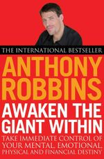 Awaken the Giant Within : How to Take Immediate Control of Your Mental, Emotional, Physical and Financial Life - Anthony Robbins