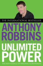 Unlimited Power : The New Science of Personal Achievement - Anthony Robbins