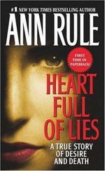 Heart Full of Lies : A True Story of Desire and Death - Ann Rule