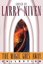 The Magic Goes Away Collection : The Magic Goes Away, the Magic May Return, and More Magic - Larry Niven