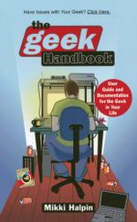 The Geek Handbook : User Guide and Documentation for the Geek in Your Life - Mikki Halpin