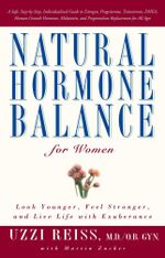 Natural Hormone Balance for Women : Look Younger, Feel Stronger, and Live Life with Exuberance - Uzzi Reiss