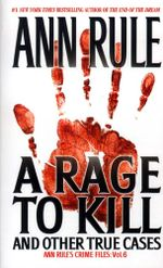 A Rage To Kill And Other True Cases: : Anne Rule's Crime Files, Vol. 6 - Ann Rule