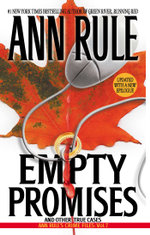 Empty Promises And Other True Cases : Anne Rule's Crime Files : Volume 7 - Ann Rule