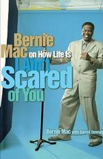 I Aint Scared of You : Bernie Mac on How Life Is - MAC BERNIE