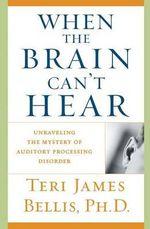 When the Brain Cant Hear - Bellis  Teri James