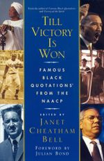 Till Victory Is Won : Famous Black Quotations From the NAACP - Janet Cheatham Bell