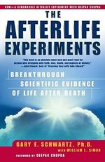 The Afterlife Experiments : Breakthrough Scientific Evidence of Life After Death - Gary Schwartz