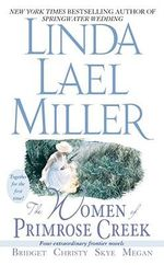The Women of Primrose Creek Omnibus: Bridget / Christy / Skye / Megan : Four Extraordinary Frontier Novels - Linda Lael Miller