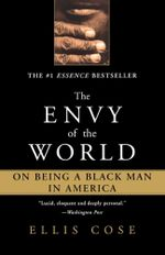 The Envy of the World : On Being a Black Man in America - Ellis Cose