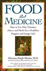 Food as Medicine : How to Use Diet, Vitamins, Juices, and Herbs for a Healthier, Happier, and Longer Life :  How to Use Diet, Vitamins, Juices, and Herbs for a Healthier, Happier, and Longer Life - Dharma Singh Khalsa