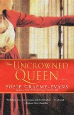 The Uncrowned Queen : War of the Roses Book 3 - Posie Graeme-Evans