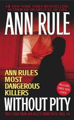 Without Pity : Ann Rule's Most Dangerous Killers - Ann Rule