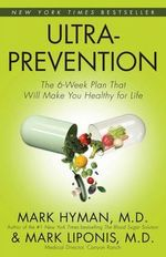 Ultraprevention : The 6-week Plan That Will Make You Healthy for Life - Dr. Mark Hyman
