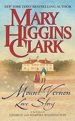 Mount Vernon Love Story : A Novel of George and Martha Washington - Mary Higgins Clark