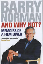 And Why Not? : Memoirs of a Film Lover - Barry Norman