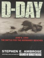 D-Day : June 6, 1944: The Battle for the Normandy Beaches - Stephen E. Ambrose