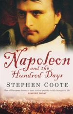 Napoleon and the Hundred Days - Stephen Coote