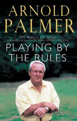 Playing by the Rules : The Rules of Golf Explained and Illustrated from a Lifetime in the Game - Arnold Palmer
