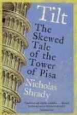 Tilt : The Skewed Tale of the Tower of Pisa - Nicholas Shrady