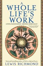 A Whole Life's Work : Living Passionately, Growing Spiritually - Lewis Richmond