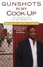 Gunshots in My Cook-up : Bits and Bites from a Hip-hop Caribbean Life - Selwyn Seyfu Hinds