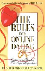 The Rules for Online Dating : Capturing the Heart of Mr. Right in Cyberspace - Ellen Fein