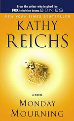 Monday Mourning : Temperance Brennan Series : Book 7 - Kathy Reichs