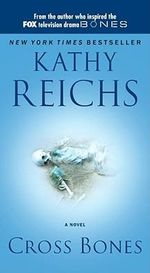 Cross Bones : Temperance Brennan Series : Book 8 - Kathy Reichs