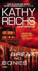 Break No Bones : Temperance Brennan Series : Book 9 - Kathy Reichs