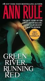 Green River, Running Red : The Real Story of the Green River Killer - America's Deadliest Serial Murderer - Ann Rule