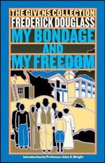 My Bondage and My Freedom : Part I. Life as a Slave. Part II. Life as a Freeman. - Frederick Douglass