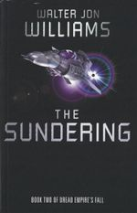 The Sundering : Book Two of Dread Empire's Fall - Walter Jon Williams