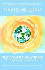 The New Revelations : A Conversation with God - Neale Donald Walsch