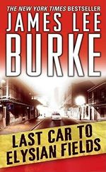 Last Car to Elysian Fields : A Dave Robicheaux Novel 13 (USA Ed.) :  A Dave Robicheaux Novel 13 (USA Ed.) - James Lee Burke