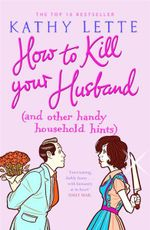 How to Kill Your Husband (and Other Household Handy Hints) - Kathy Lette