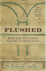 Flushed : How the Plumber Saved Civilization - W. Hodding Carter