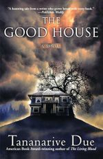 The Good House : A Novel - Tananarive Due