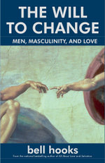 The Will to Change : Men, Masculinity, and Love - bell hooks