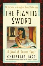 The Flaming Sword : A Novel of Ancient Egypt - Christian Jacq