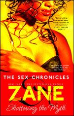 Zane's The Sex Chronicles : Shattering the Myth - Zane