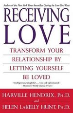 Receiving Love : Transform Your Relationship by Letting Yourself Be Loved - PH Harville Hendrix