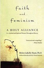 Faith and Feminism : A Holy Alliance - Helen, Ph.D. Hunt