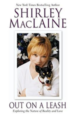 Out on a Leash : Exploring the Nature of Reality and Love - Shirley MacLaine