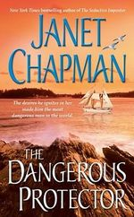 The Dangerous Protector : Pocket Star Books Romance - Janet Chapman