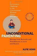 Unconditional Parenting : Moving from Rewards and Punishments to Love and Reason - Alfie Kohn
