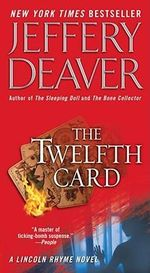 The Twelfth Card : Lincoln Rhyme Series : Book 6 - Jeffery Deaver